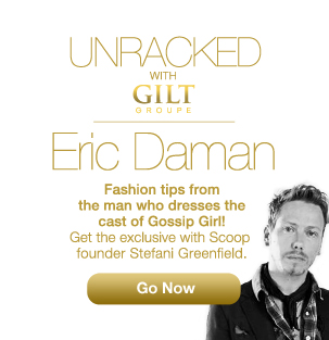 "Get Gossip Girl Glam! Tune Into ""Unracked"",  an Exclusive Interview with GG's Stylist, Eric Daman!  Exclusive to GiltGroupe.com"